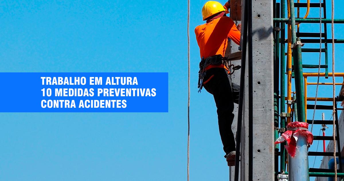 Trabalhos em Altura: 10 Medidas Preventivas Contra Acidentes