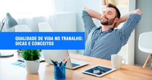 Qualidade de Vida no Trabalho: Dicas e Conceitos
