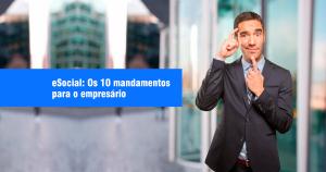 eSocial: Os10 mandamentos para o empresário