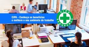 CIPA: Conheça os benefícios e melhore o seu ambiente de trabalho