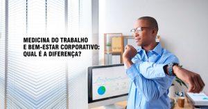 Medicina do trabalho e bem-estar corporativo: qual é a diferença?
