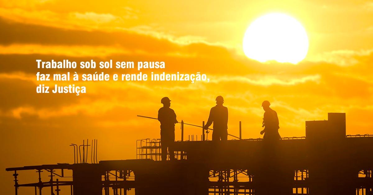 Trabalho sob sol sem pausa faz mal à saúde e rende indenização, diz Justiça
